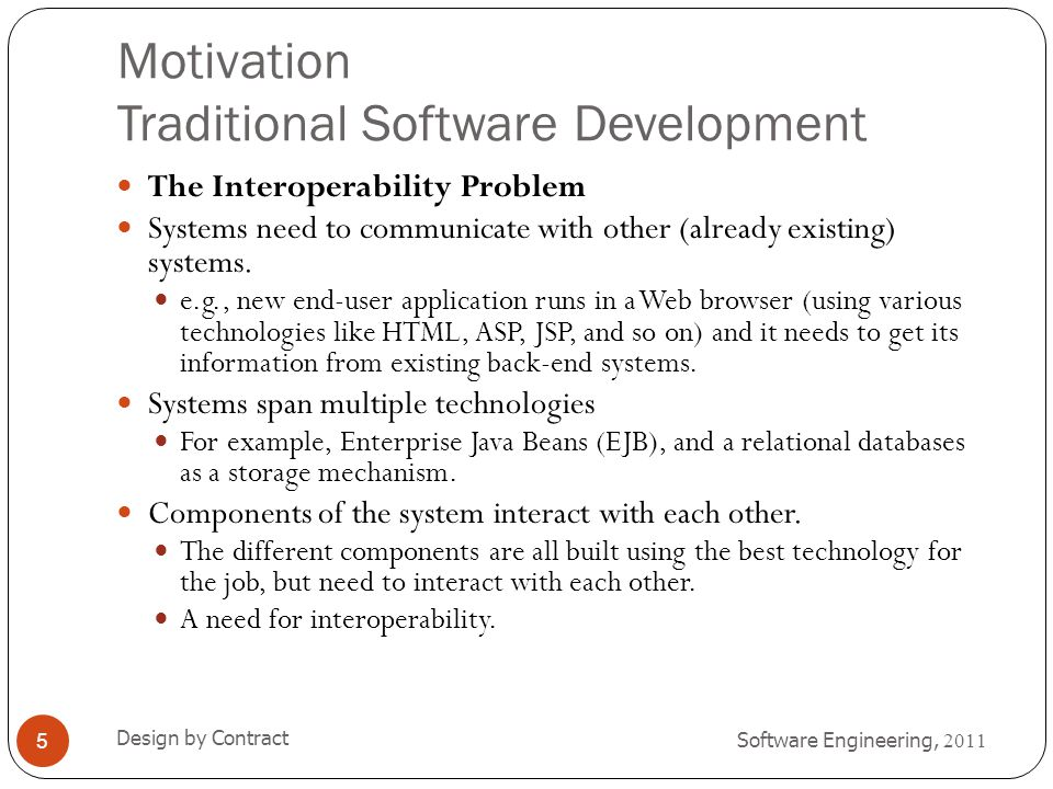 Transformations Software Engineering, 2011 Design by Contract 16 A transformation is the automatic generation of a target model from a source model, according to a transformation definition.