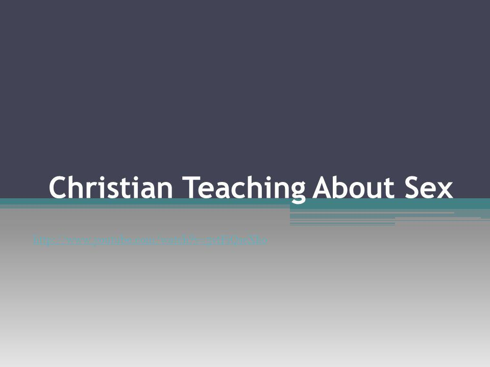 Christian Teaching About Sex http://www.youtube.com/watch v=5vtFiQseXko