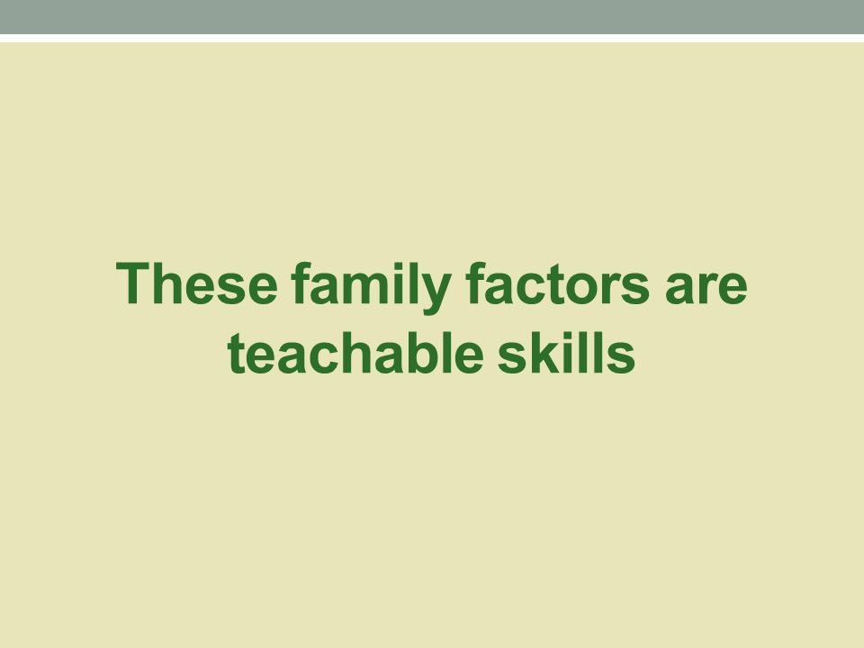 Background: Family attitudes/skills that are associated with positive psychosis outcomes Accepting the person as having psychosis Attribute symptoms to the condition Set realistic, attainable goals Include the person in the family Provide support from a loving distance Maintain a calm family atmosphere Give frequent praise and encouragement Give specific constructive criticism and/or suggestions to promote growth Source: Amenson, C.