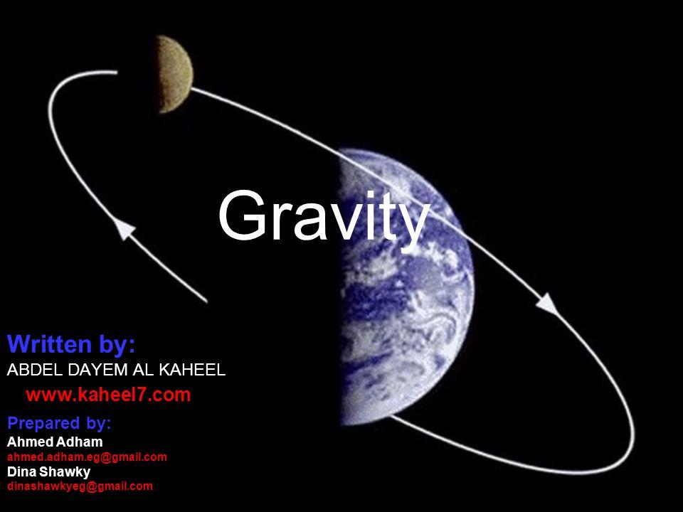 Gravity Written by: ABDEL DAYEM AL KAHEEL www.kaheel7.com Prepared by: Ahmed Adham ahmed.adham.eg@gmail.com Dina Shawky dinashawkyeg@gmail.com