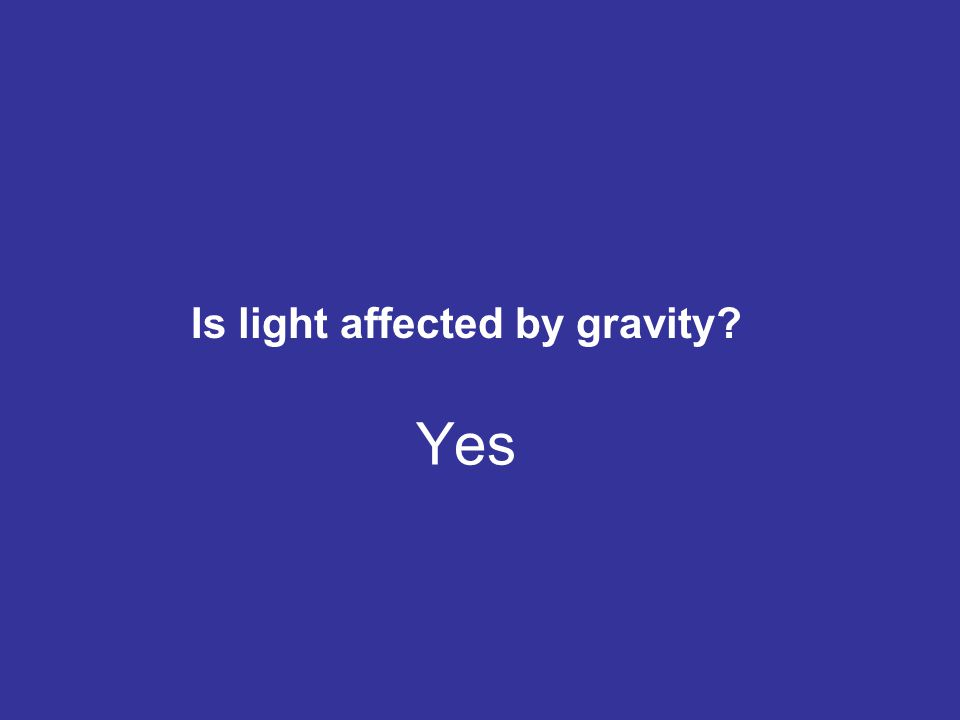 Is light affected by gravity? Yes