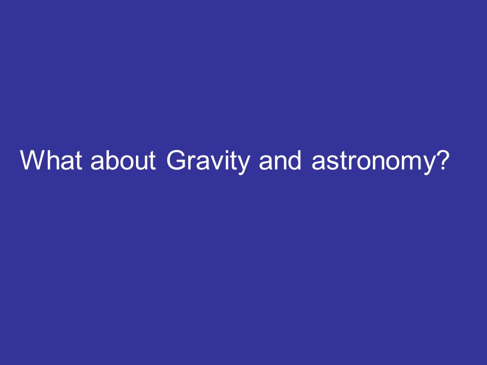 What about Gravity and astronomy?