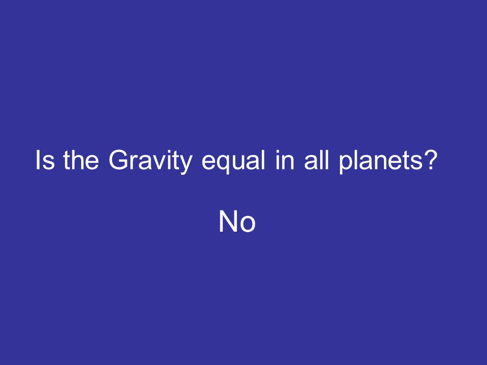 No Is the Gravity equal in all planets?