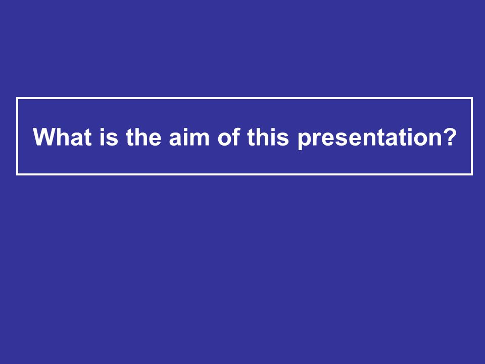 What is the aim of this presentation?