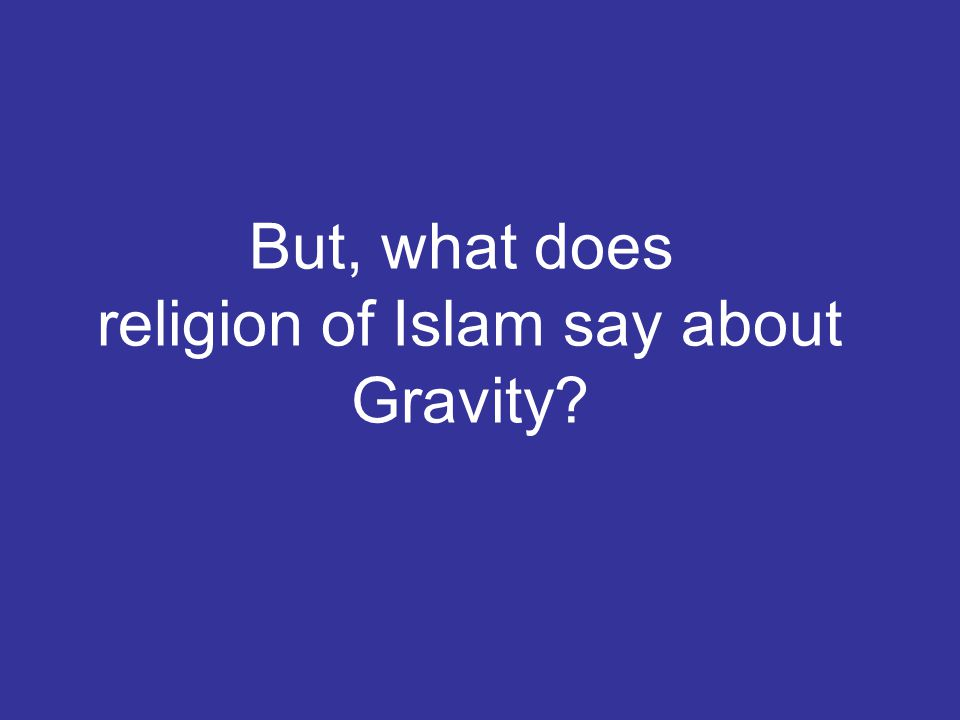 But, what does religion of Islam say about Gravity?