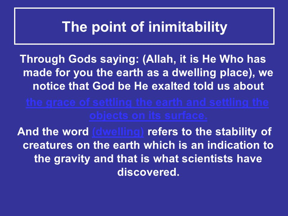The point of inimitability Through Gods saying: (Allah, it is He Who has made for you the earth as a dwelling place), we notice that God be He exalted