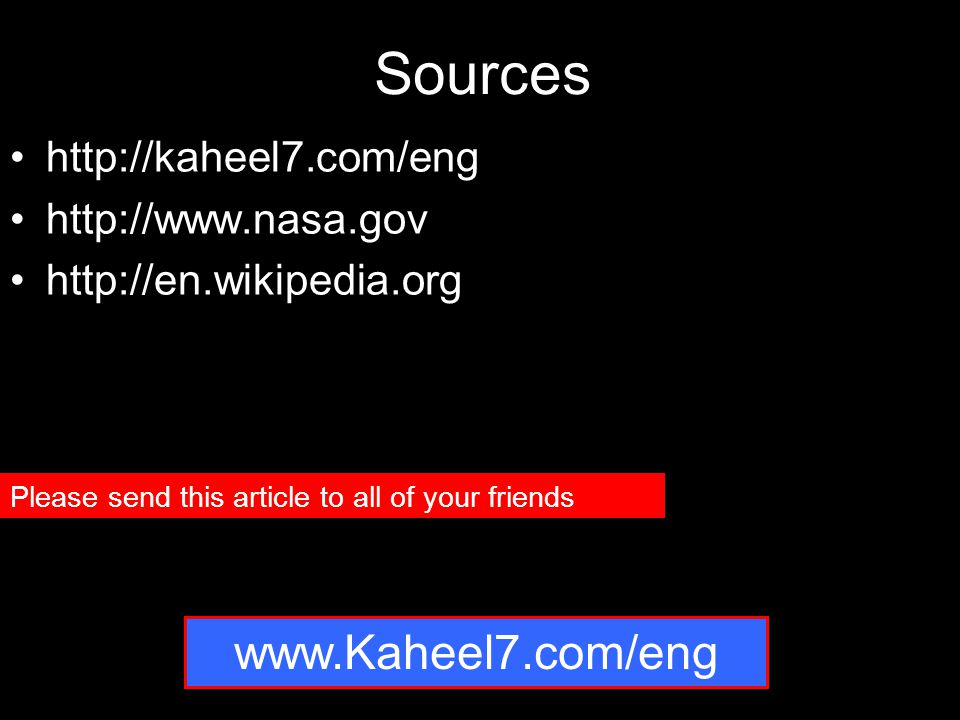 Sources http://kaheel7.com/eng http://www.nasa.gov http://en.wikipedia.org Please send this article to all of your friends www.Kaheel7.com/eng