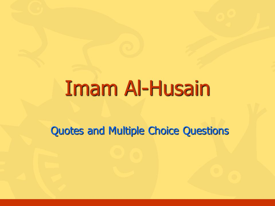 Quotes and Multiple Choice Questions Imam Al-Husain