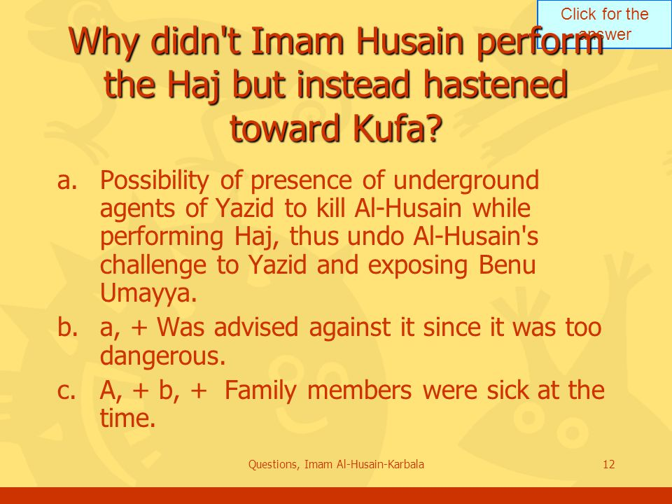 Click for the answer Questions, Imam Al-Husain-Karbala12 Why didn t Imam Husain perform the Haj but instead hastened toward Kufa.