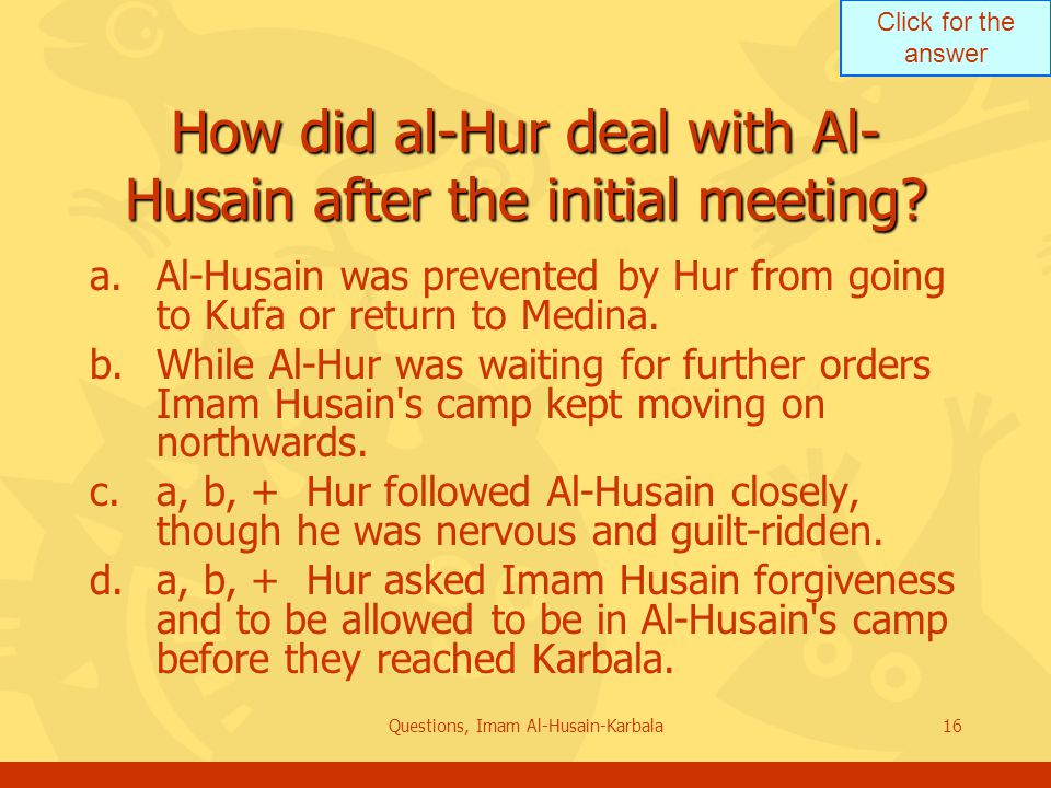 Click for the answer Questions, Imam Al-Husain-Karbala16 How did al-Hur deal with Al- Husain after the initial meeting.