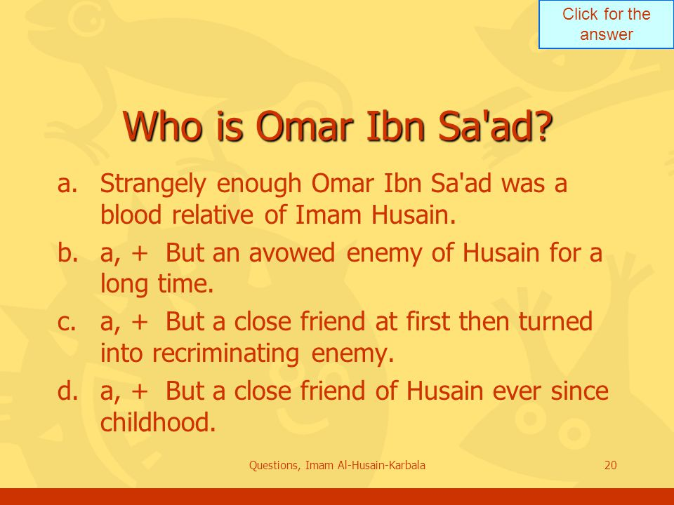 Click for the answer Questions, Imam Al-Husain-Karbala20 Who is Omar Ibn Sa ad.