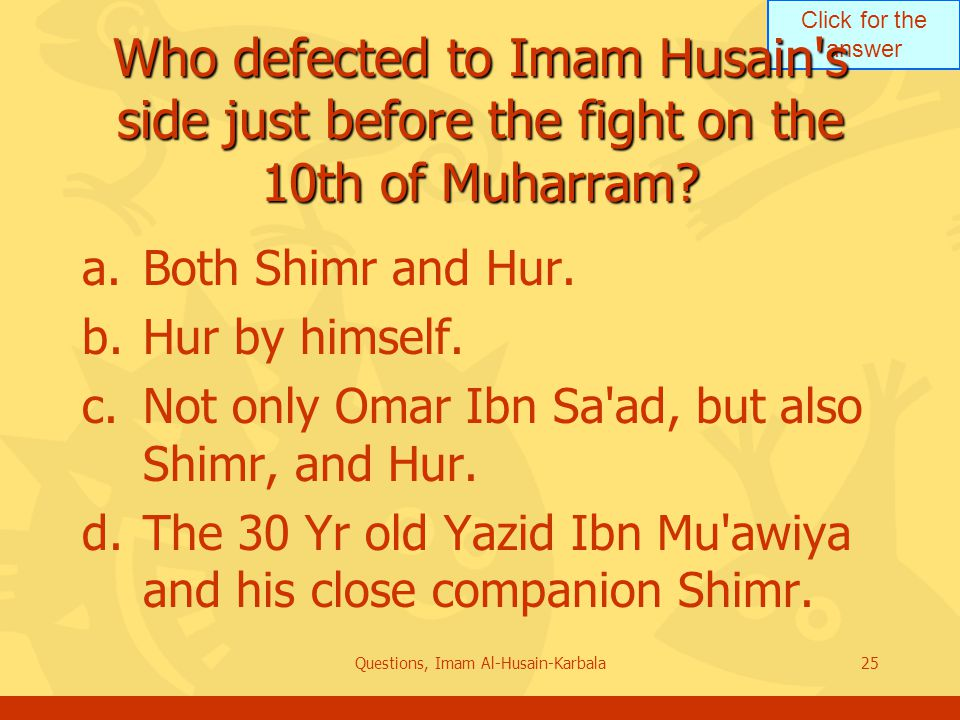 Click for the answer Questions, Imam Al-Husain-Karbala25 Who defected to Imam Husain s side just before the fight on the 10th of Muharram.
