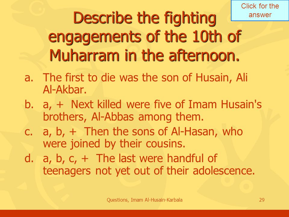 Click for the answer Questions, Imam Al-Husain-Karbala29 Describe the fighting engagements of the 10th of Muharram in the afternoon.