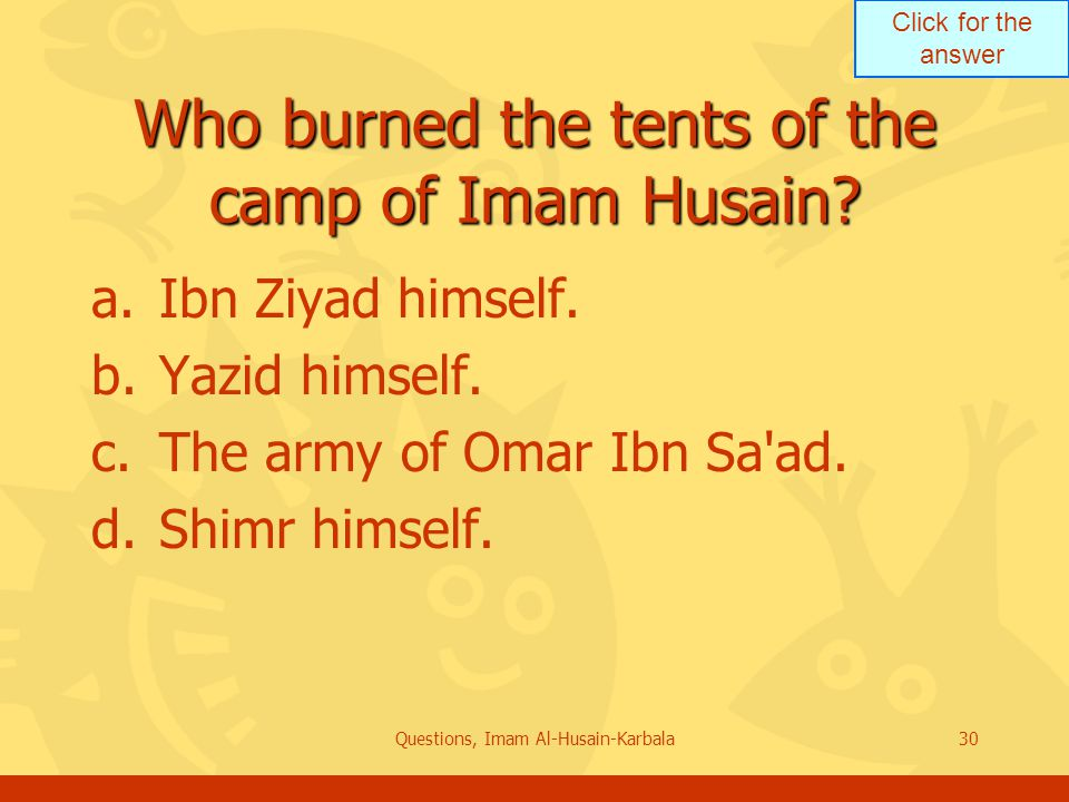 Click for the answer Questions, Imam Al-Husain-Karbala30 Who burned the tents of the camp of Imam Husain.
