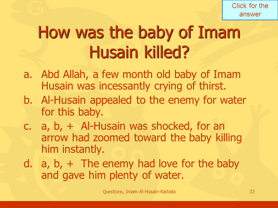 Click for the answer Questions, Imam Al-Husain-Karbala32 How was the baby of Imam Husain killed.