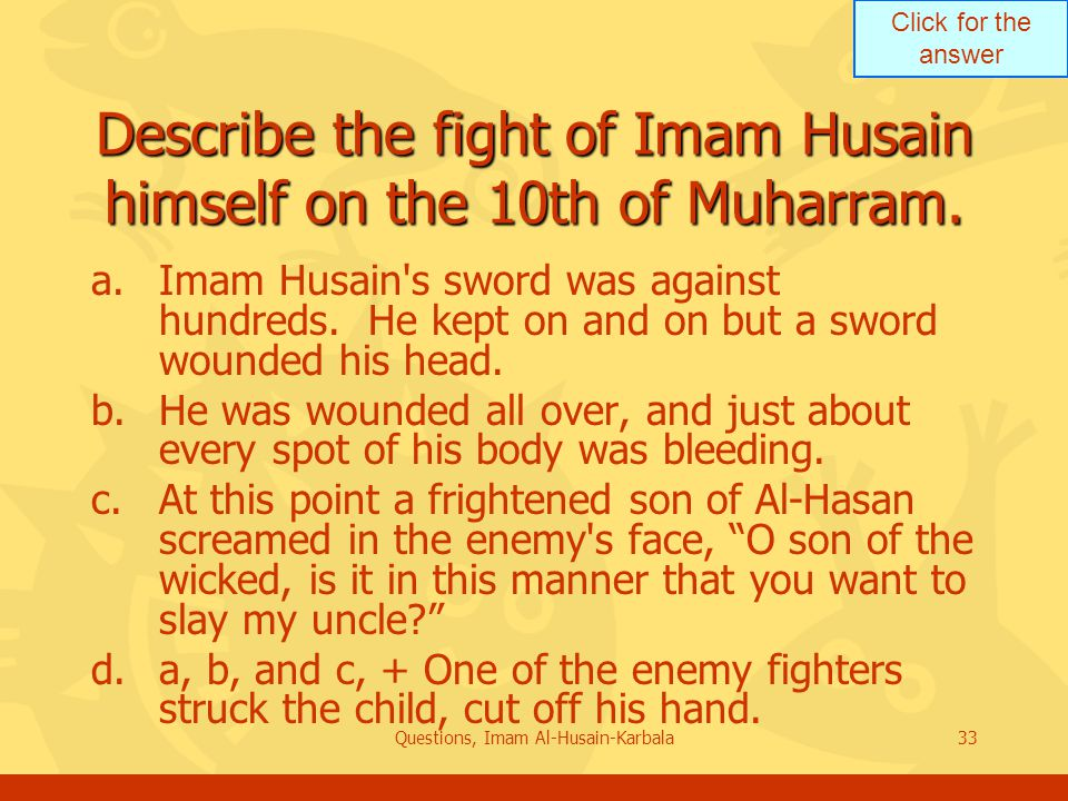 Click for the answer Questions, Imam Al-Husain-Karbala33 Describe the fight of Imam Husain himself on the 10th of Muharram.