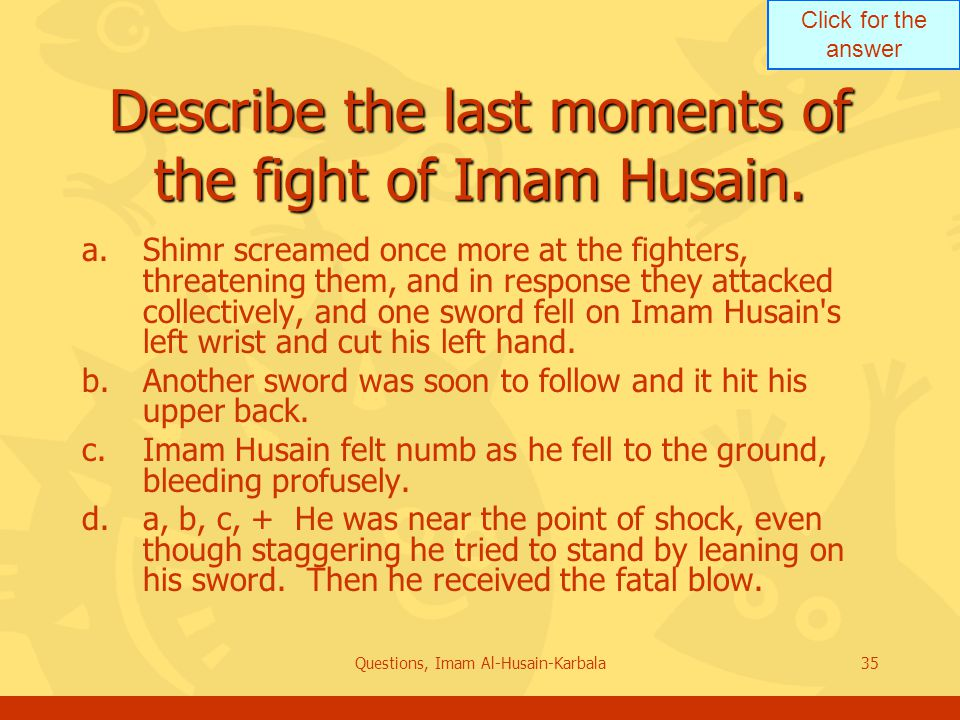 Click for the answer Questions, Imam Al-Husain-Karbala35 Describe the last moments of the fight of Imam Husain.