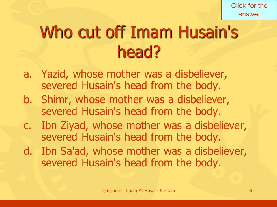 Click for the answer Questions, Imam Al-Husain-Karbala36 Who cut off Imam Husain s head.