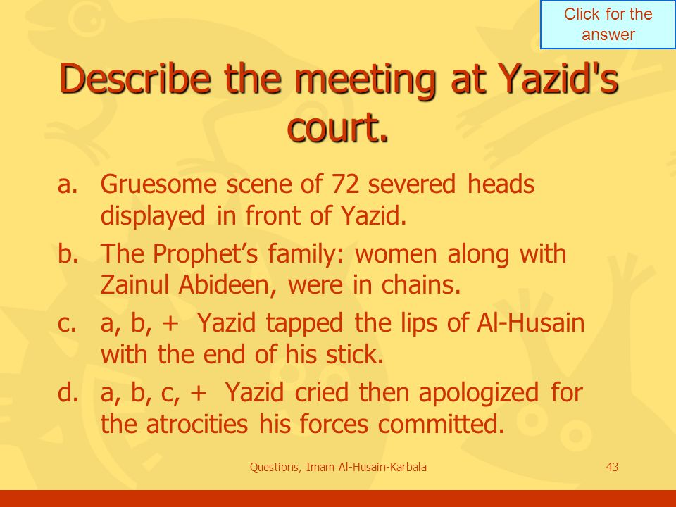 Click for the answer Questions, Imam Al-Husain-Karbala43 Describe the meeting at Yazid s court.