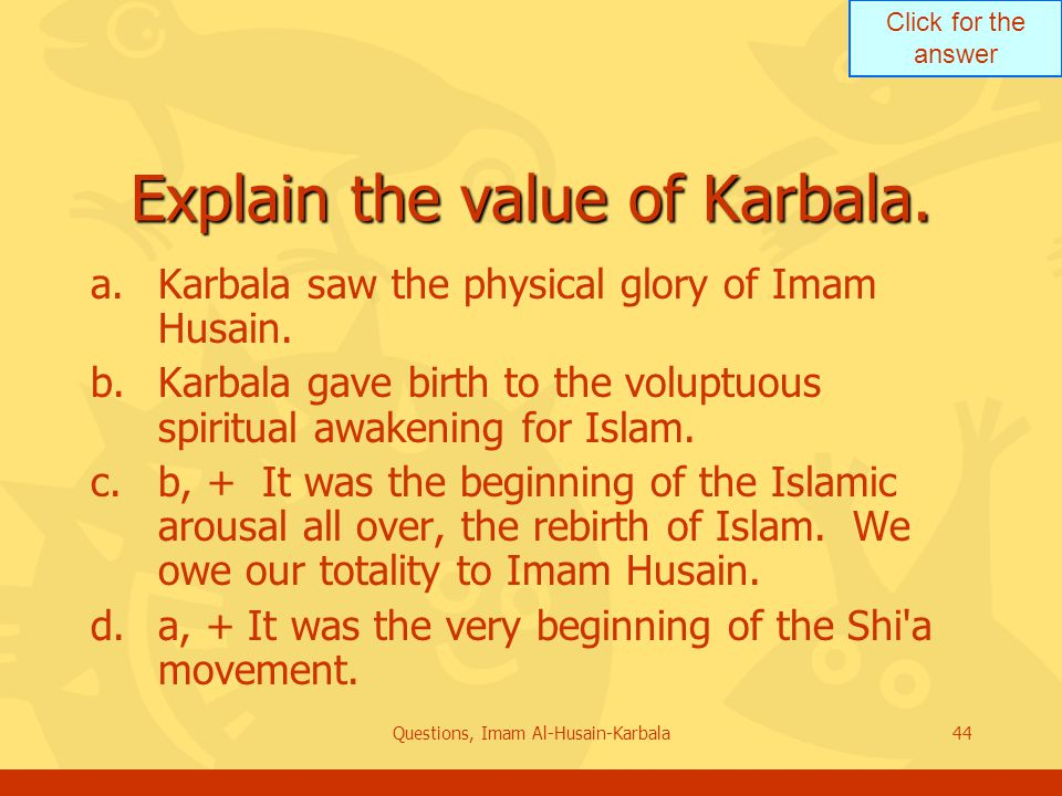 Click for the answer Questions, Imam Al-Husain-Karbala44 Explain the value of Karbala.