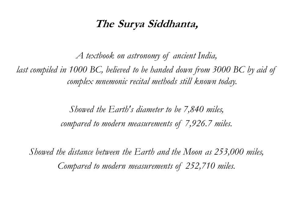 The Surya Siddhanta, A textbook on astronomy of ancient India, last compiled in 1000 BC, believed to be handed down from 3000 BC by aid of complex mnemonic recital methods still known today.