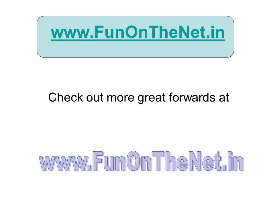 www.FunOnTheNet.in Check out more great forwards at