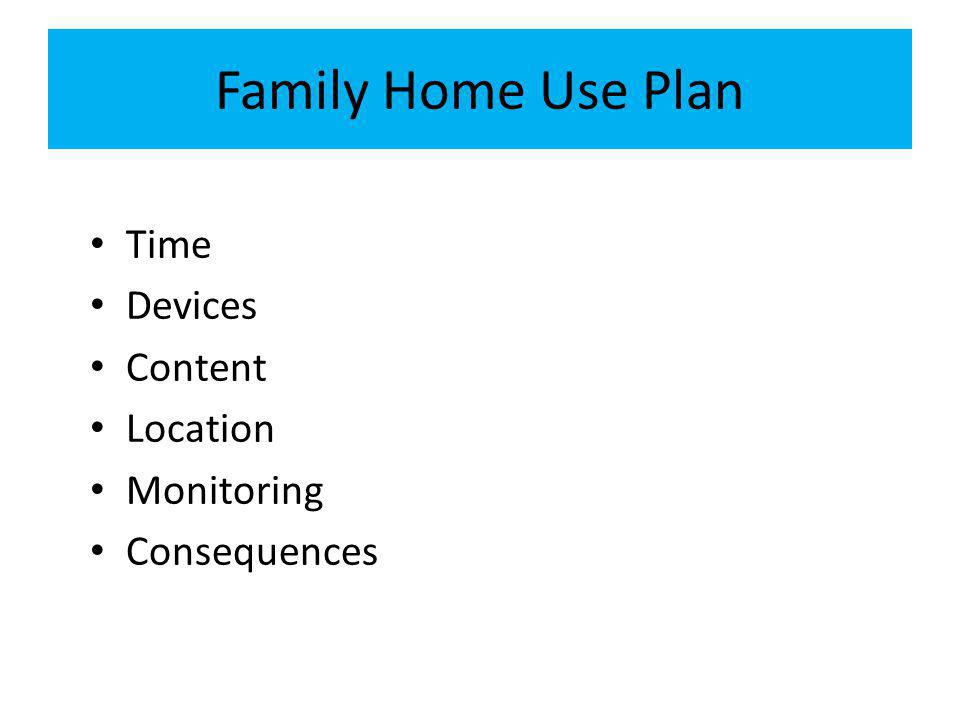 Family Home Use Plan Time Devices Content Location Monitoring Consequences