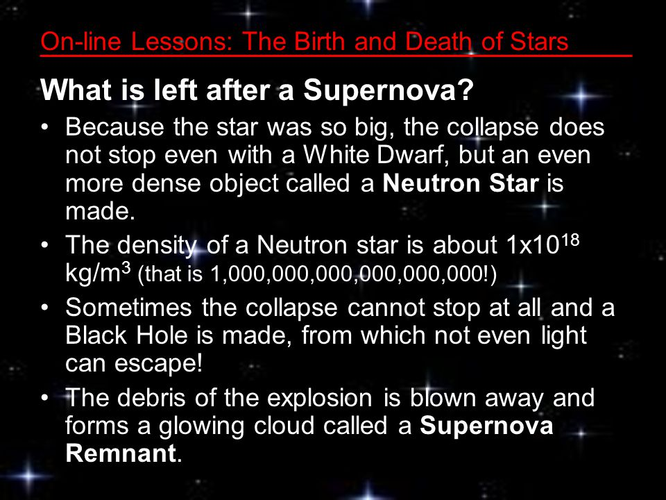 On-line Lessons: The Birth and Death of Stars What is left after a Supernova.