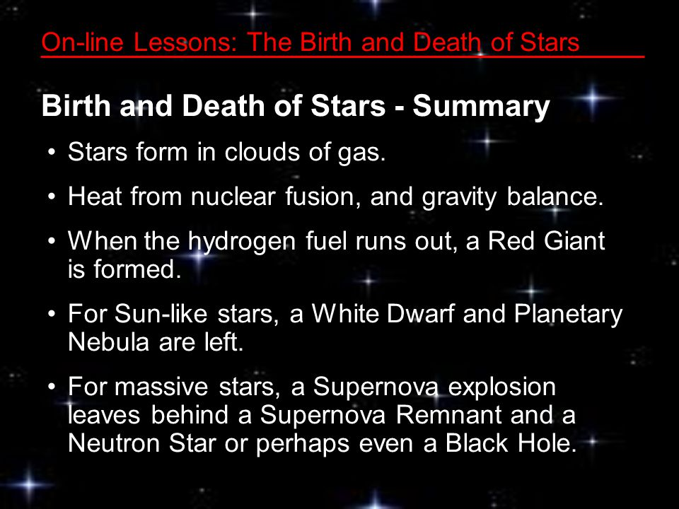 On-line Lessons: The Birth and Death of Stars Birth and Death of Stars - Summary Stars form in clouds of gas.