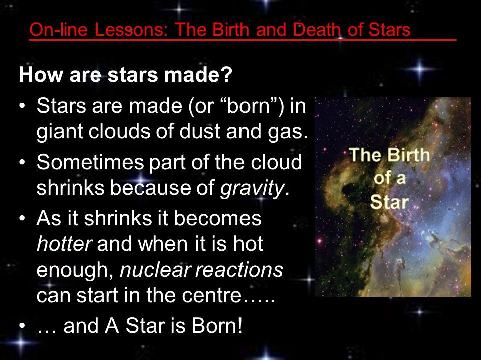 On-line Lessons: The Birth and Death of Stars How are stars made.