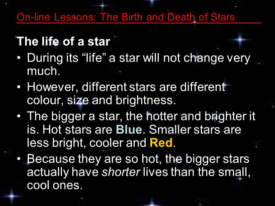 On-line Lessons: The Birth and Death of Stars The life of a star During its life a star will not change very much.