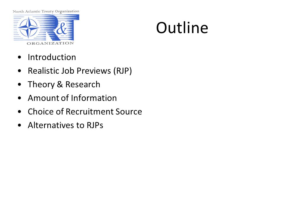 Outline Introduction Realistic Job Previews (RJP) Theory & Research Amount of Information Choice of Recruitment Source Alternatives to RJPs
