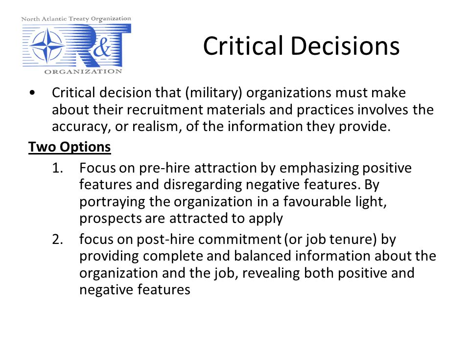 Critical Decisions Critical decision that (military) organizations must make about their recruitment materials and practices involves the accuracy, or realism, of the information they provide.