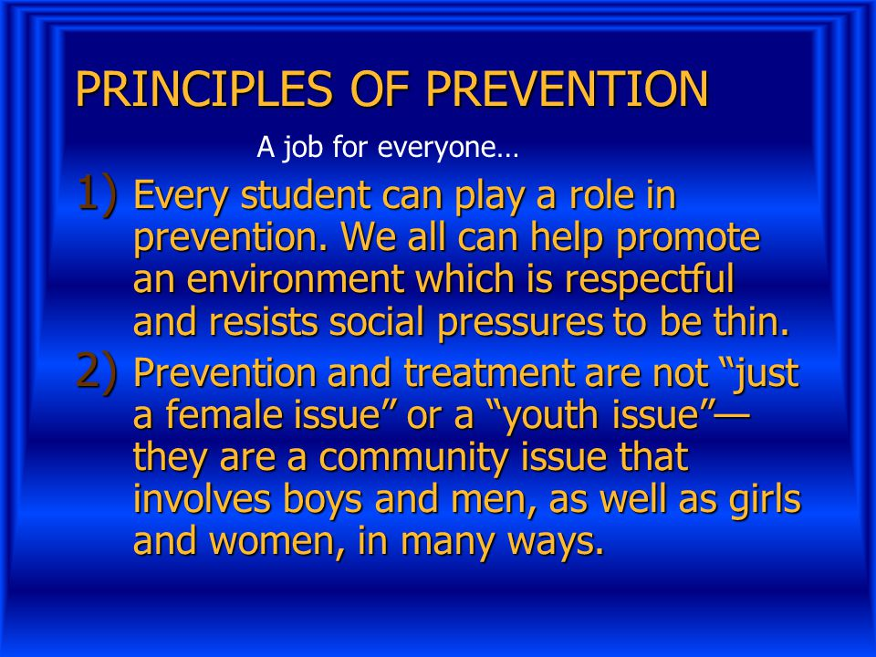 PRINCIPLES OF PREVENTION 1) Every student can play a role in prevention.
