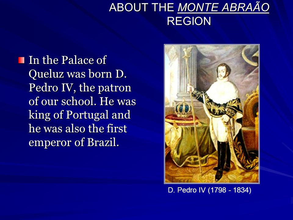 ABOUT THE MONTE ABRAÃO REGION In the Palace of Queluz was born D.