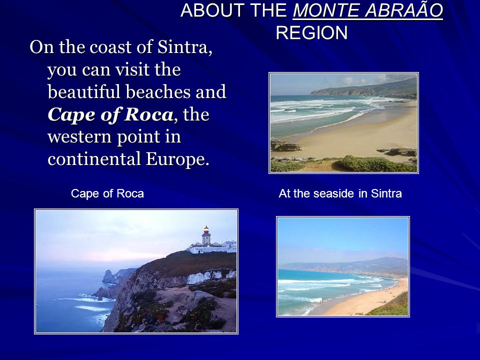ABOUT THE MONTE ABRAÃO REGION On the coast of Sintra, you can visit the beautiful beaches and Cape of Roca, the western point in continental Europe.