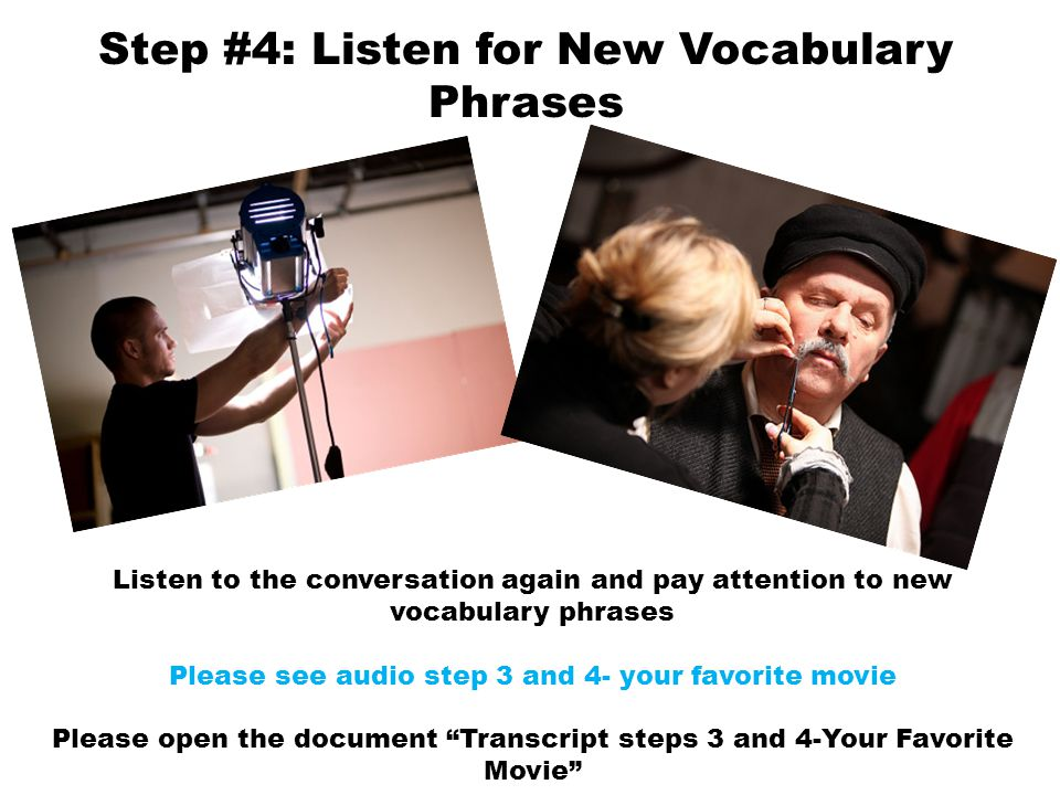 Step #4: Listen for New Vocabulary Phrases Listen to the conversation again and pay attention to new vocabulary phrases Please see audio step 3 and 4-