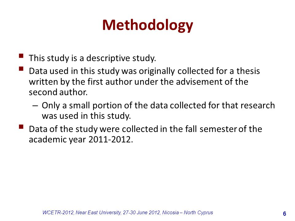 6 WCETR-2012, Near East University, 27-30 June 2012, Nicosia – North Cyprus Methodology  This study is a descriptive study.
