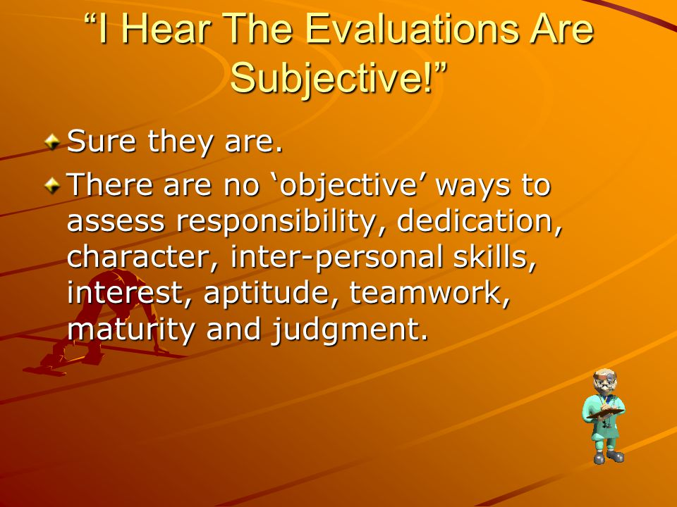 I Hear The Evaluations Are Subjective! Sure they are.