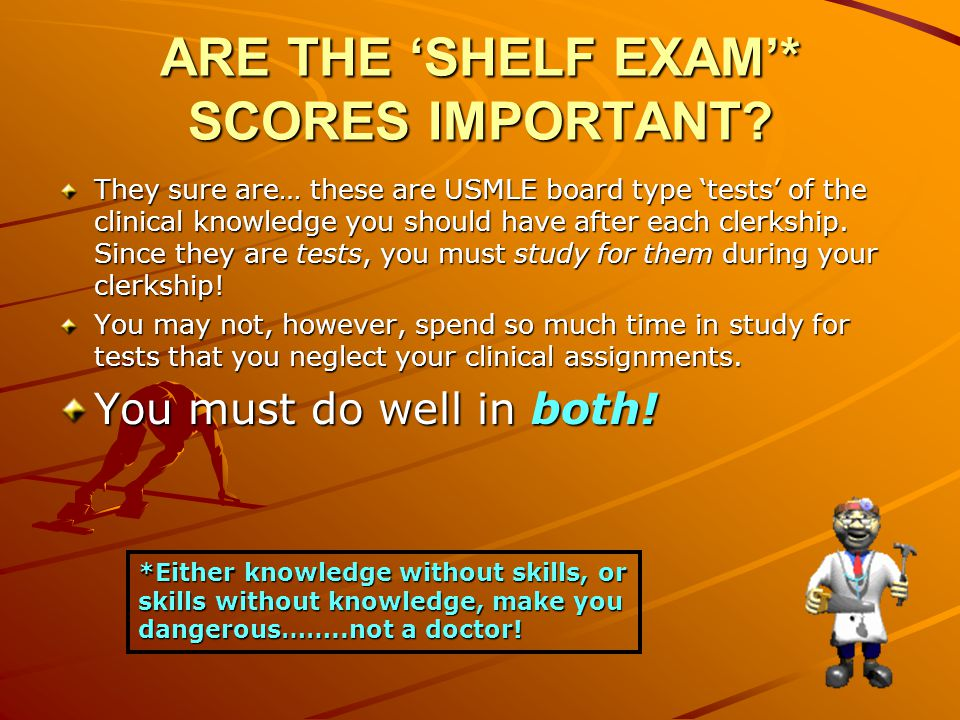 ARE THE 'SHELF EXAM'* SCORES IMPORTANT.