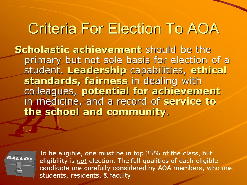 Criteria For Election To AOA Scholastic achievement should be the primary but not sole basis for election of a student.