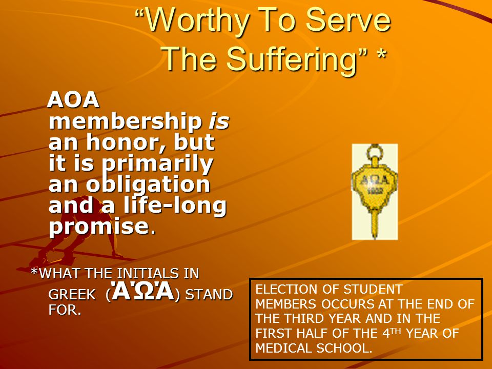 Worthy To Serve The Suffering * Worthy To Serve The Suffering * AOA membership is an honor, but it is primarily an obligation and a life-long promise.