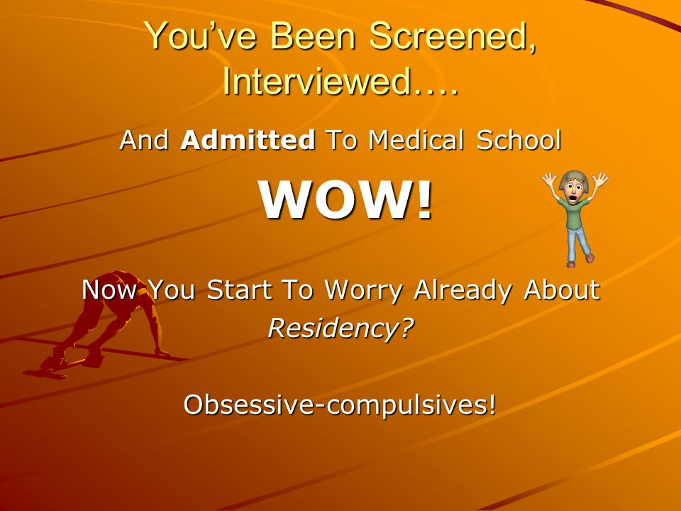You've Been Screened, Interviewed…. And Admitted To Medical School WOW.