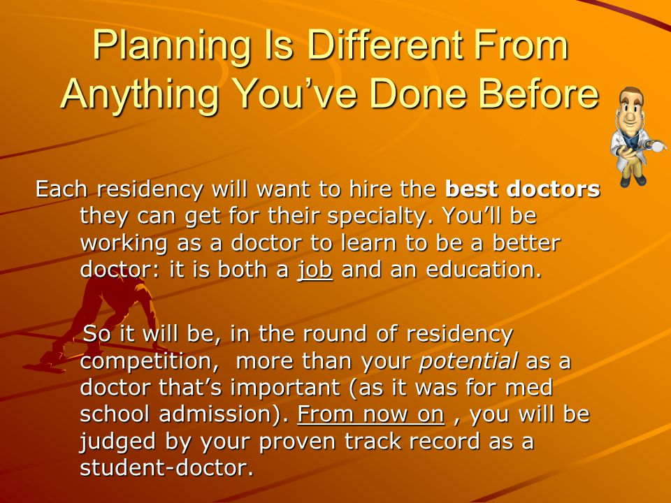 Planning Is Different From Anything You've Done Before Each residency will want to hire the best doctors they can get for their specialty.