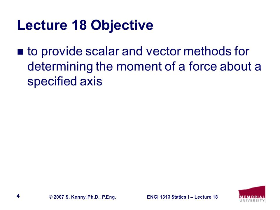 ENGI 1313 Statics I – Lecture 18© 2007 S. Kenny, Ph.D., P.Eng.