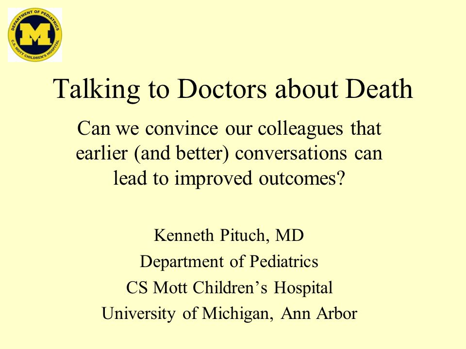 Talking to Doctors about Death Can we convince our colleagues that earlier (and better) conversations can lead to improved outcomes.