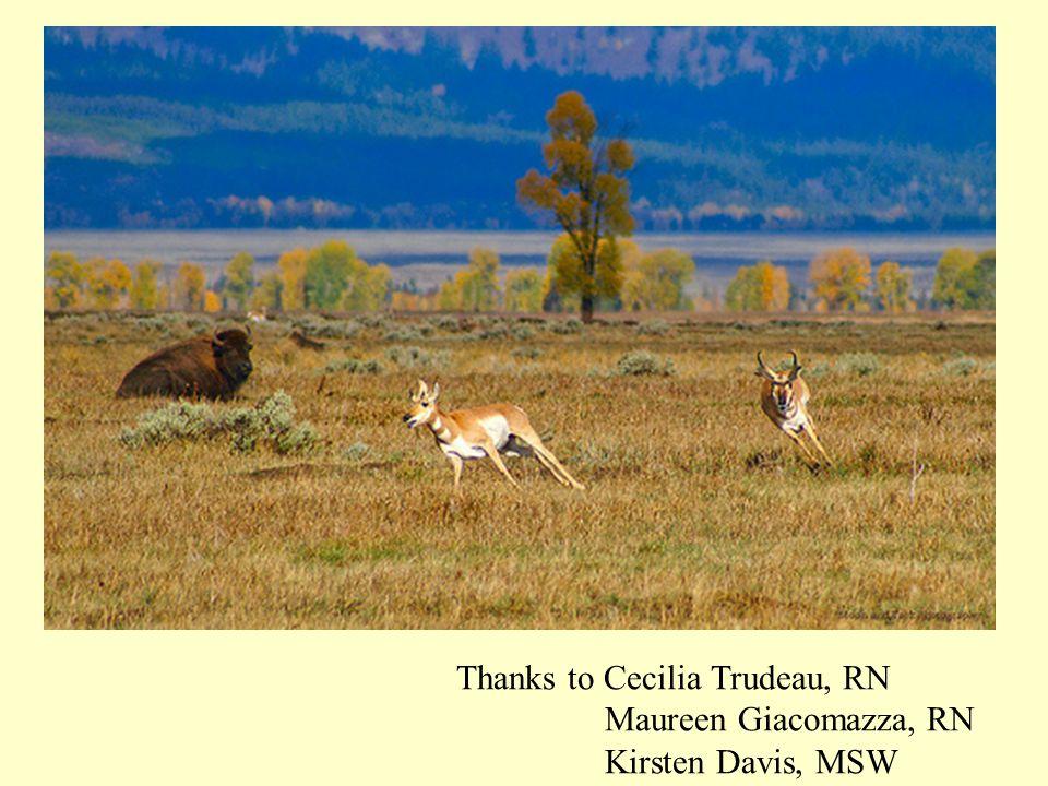 Thanks to Cecilia Trudeau, RN Maureen Giacomazza, RN Kirsten Davis, MSW