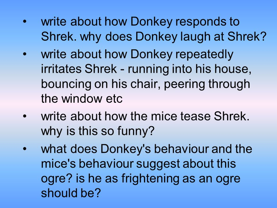 write about how Donkey responds to Shrek. why does Donkey laugh at Shrek.