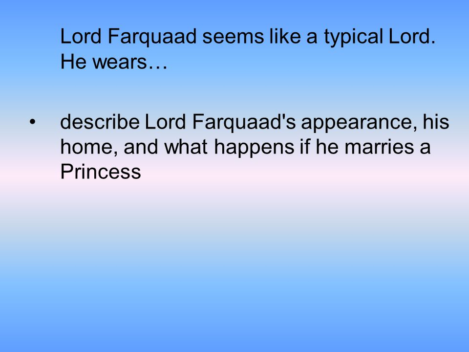 Lord Farquaad seems like a typical Lord.