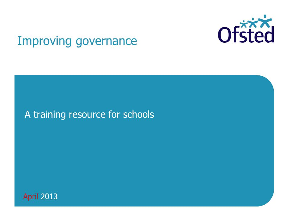 All Party Parliamentary Group on Education Governance and Leadership Ofsted's report on Getting to Good includes a section on governance, explaining what improvements schools who improved to 'good' made in their governance.